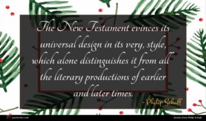 Philip Schaff quote : The New Testament evinces ...