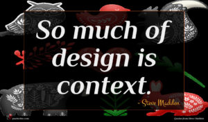 Steve Madden quote : So much of design ...