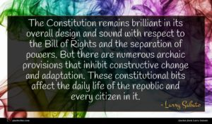 Larry Sabato quote : The Constitution remains brilliant ...