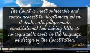 Byron White quote : The Court is most ...