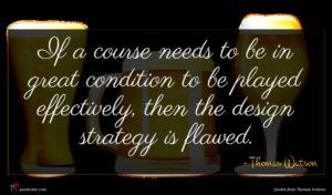 Thomas Watson quote : If a course needs ...