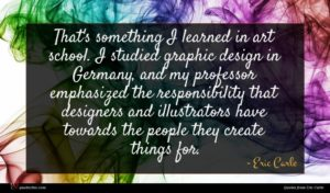 Eric Carle quote : That's something I learned ...