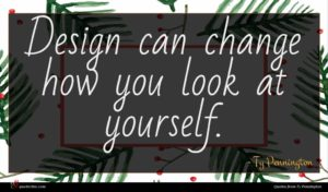 Ty Pennington quote : Design can change how ...