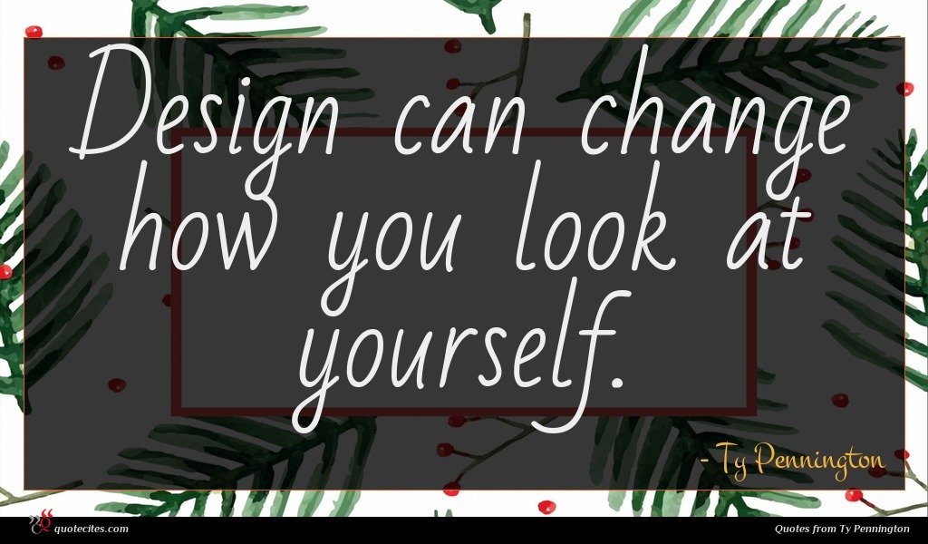 Design can change how you look at yourself.