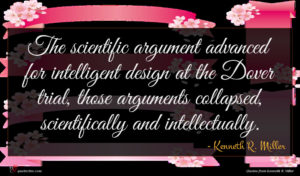 Kenneth R. Miller quote : The scientific argument advanced ...