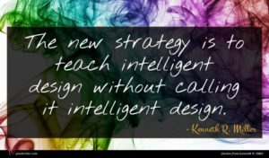 Kenneth R. Miller quote : The new strategy is ...