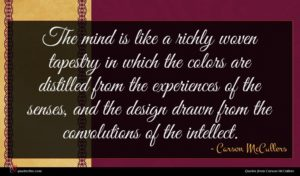Carson McCullers quote : The mind is like ...
