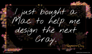 Seymoure Cray quote : I just bought a ...