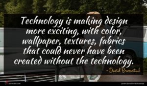 David Bromstad quote : Technology is making design ...