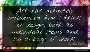 Cynthia Rowley quote : Art has definitely influenced ...