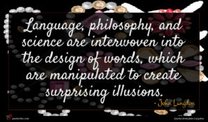 John Langdon quote : Language philosophy and science ...