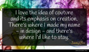 Jimmy Choo quote : I love the idea ...