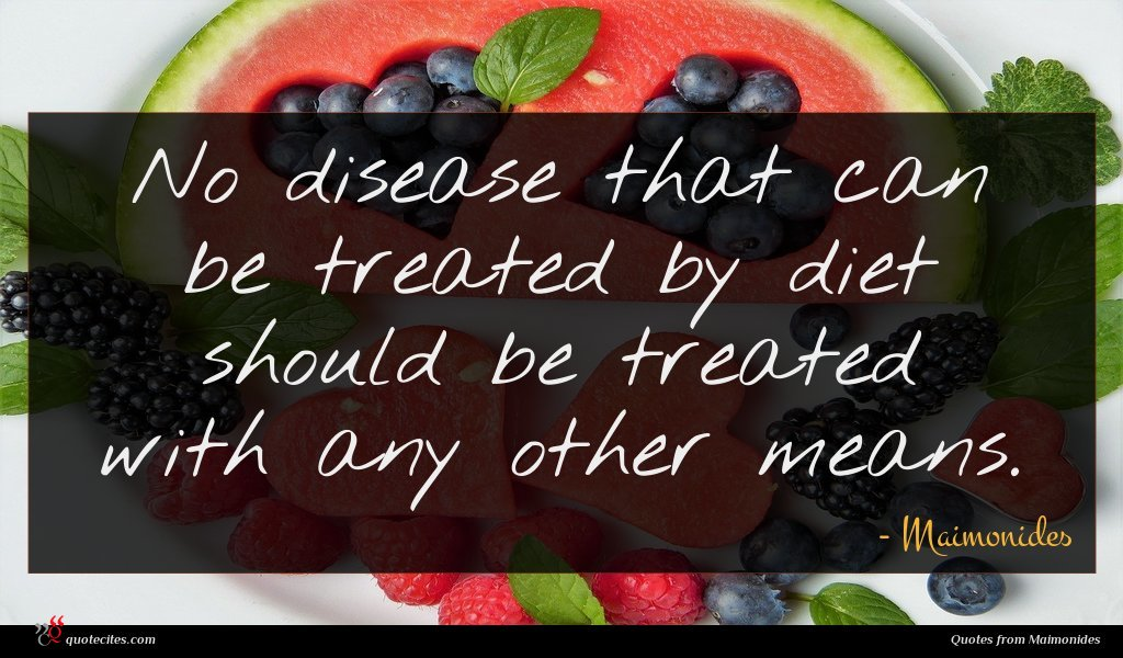 No disease that can be treated by diet should be treated with any other means.