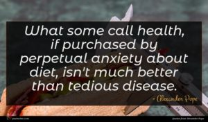 Alexander Pope quote : What some call health ...