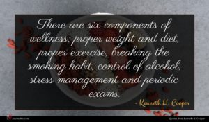 Kenneth H. Cooper quote : There are six components ...