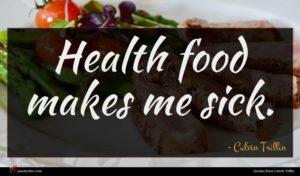 Calvin Trillin quote : Health food makes me ...