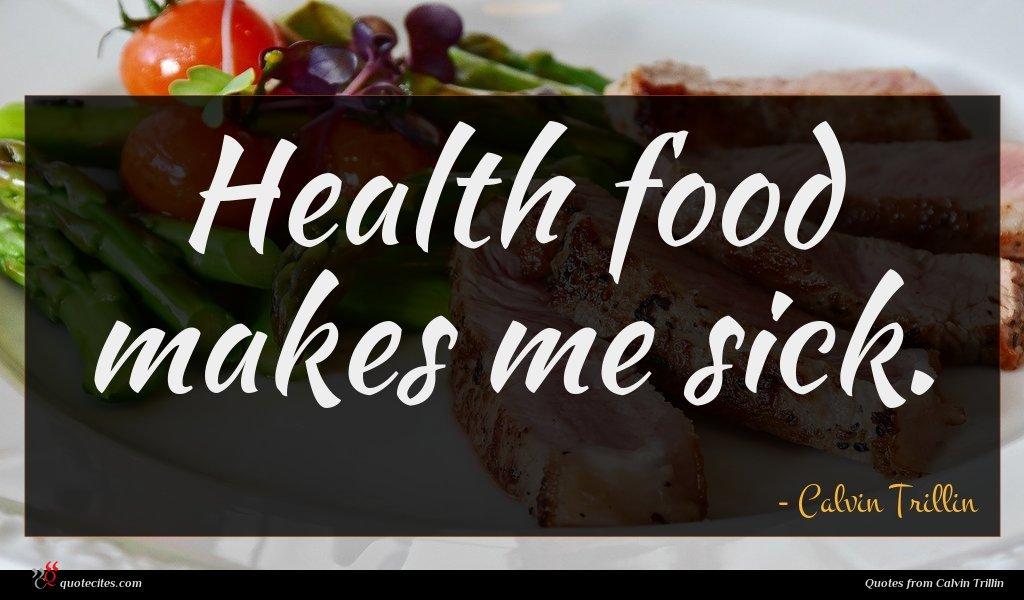 Health food makes me sick.