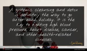 Lee Haney quote : A systemic cleansing and ...
