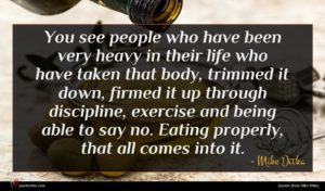 Mike Ditka quote : You see people who ...