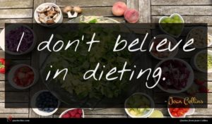Joan Collins quote : I don't believe in ...