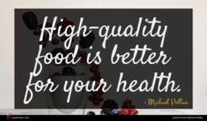 Michael Pollan quote : High-quality food is better ...