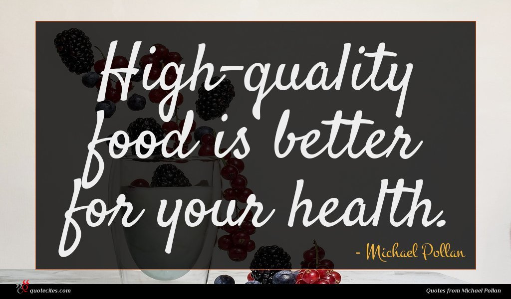 High-quality food is better for your health.