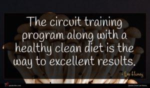 Lee Haney quote : The circuit training program ...