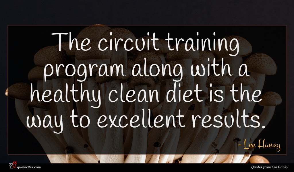 The circuit training program along with a healthy clean diet is the way to excellent results.