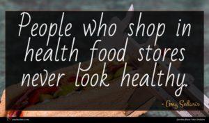 Amy Sedaris quote : People who shop in ...