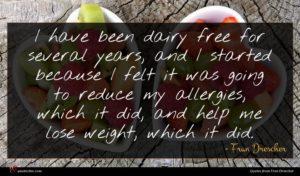 Fran Drescher quote : I have been dairy ...