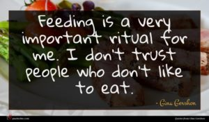 Gina Gershon quote : Feeding is a very ...