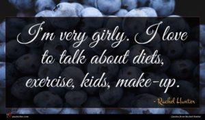 Rachel Hunter quote : I'm very girly I ...