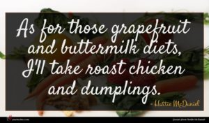 Hattie McDaniel quote : As for those grapefruit ...