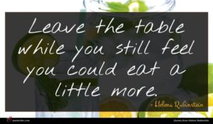 Helena Rubinstein quote : Leave the table while ...