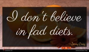 Jenny Craig quote : I don't believe in ...