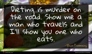 Bruce Froemming quote : Dieting is murder on ...
