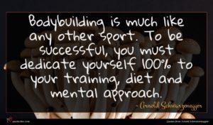 Arnold Schwarzenegger quote : Bodybuilding is much like ...