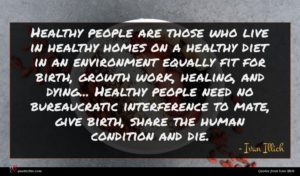 Ivan Illich quote : Healthy people are those ...