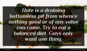 Christopher Meloni quote : Hate is a draining ...