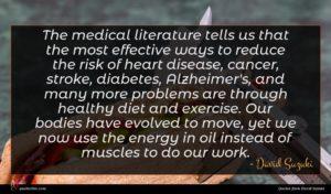 David Suzuki quote : The medical literature tells ...