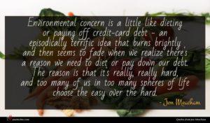 Jon Meacham quote : Environmental concern is a ...