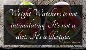 Jessica Simpson quote : Weight Watchers is not ...