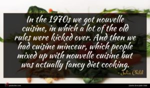 Julia Child quote : In the s we ...