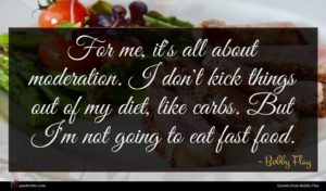 Bobby Flay quote : For me it's all ...