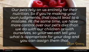 Alison Sweeney quote : Our pets rely on ...