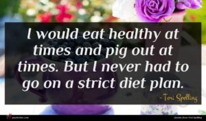 Tori Spelling quote : I would eat healthy ...
