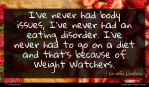 Ginnifer Goodwin quote : I've never had body ...