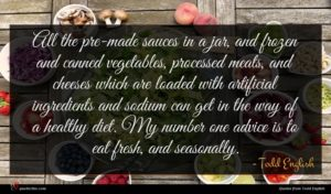 Todd English quote : All the pre-made sauces ...