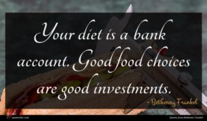Bethenny Frankel quote : Your diet is a ...