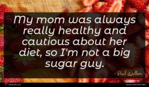 Paul Walker quote : My mom was always ...